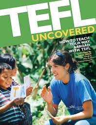 TEFL Uncovered - How to Teach Your Way Abroad With TEFL