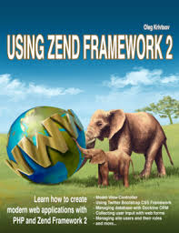 Using Zend Framework 2 - Oleg Krivtsov