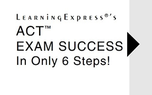 Learning Express - ACT Exam Success in Only 6 Steps