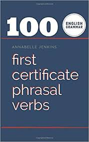 100 First Certificate Phrasal Verbs