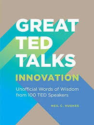 Great TED Talks Innovation Unofficial Guide with Words of Wisdom from 100 TED Speakers