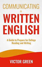 Communicating in Written English A Guide to Prepare for College Level Reading and Writing