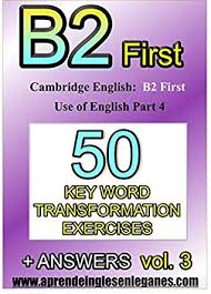 B2 First 50 Key Word Transformation Exercises Vol3