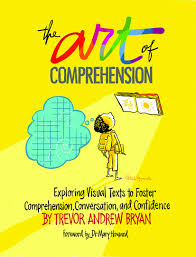 The Art of Comprehension Exploring Visual Texts to Foster Comprehension Conversation and Confidence