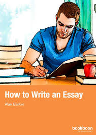 How to Write an Essay by Alan Barker - Bookboon 2013