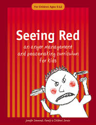 Seeing Red An Anger Management and Peacemaking Curriculum for Kids Ages 6-12