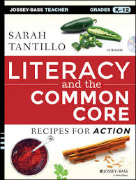 Literacy and the Common Core Recipes for Action Grades K-12 by Sarah Tantillo