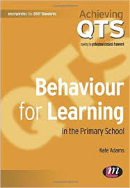 Behaviour for Learning in the Primary School by Kate Adams - Achieving QTS Series