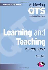 Learning and Teaching in Primary Schools by Denis Hayes - Achieving QTS Series