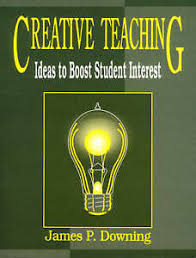 Creative Teaching Ideas to Boost Student Interest by James P Downing