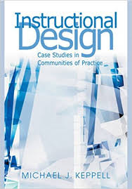Instructional Design Case Studies in Communities of Practice by Michael J Keppell