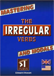 Mastering the Irregular Verbs and Modals by E Rosset