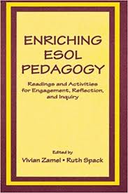 Enriching Esol Pedagogy Readings and Activities for Engagement Reflection and Inquiry