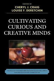 Cultivating Curious and Creative Minds The Role of Teachers and Teacher Educators Part II