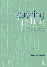 Teaching Spelling Exploring Commonsense Strategies and Best Practices