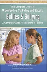 The Complete Guide to Understanding Controlling and Stopping Bullies and Bullying