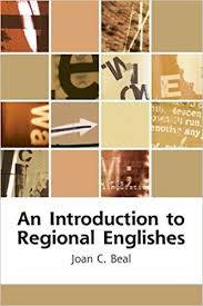 An Introduction to Regional Englishes Dialect Variation in England by Joan C Beal