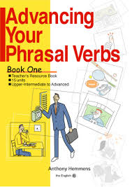 Advancing Your Phrasal Verbs Book One by Anthony Hemmens