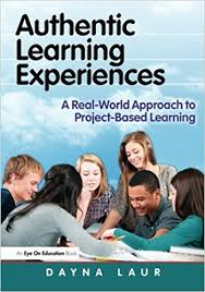 Authentic Learning Experiences A Real-World Approach to Project-Based Learning