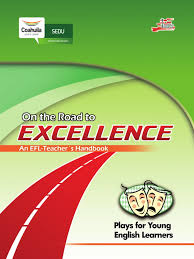 On the Road to Excellence Plays for Young English Learners - an EFL Teachers Handbook