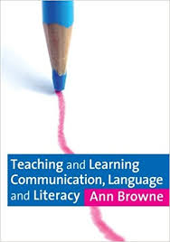Teaching and Learning Communication Language and Literacy by Ann Browne