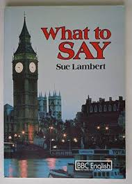 What to say By Sue Lambert - BBC English