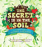 The Secret is in the Soil - A Beginners Guide to Natural Gardening