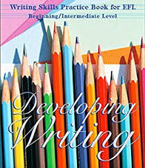 Developing Writing Writing Skills Practice Book for EFL Beginning-Intermediate Level