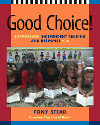 Good Choice! Grade K-6 by Tony Stead foreword by David Booth