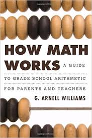 How Math Works A Guide to Grade School Arithmetic for Parents and Teachers