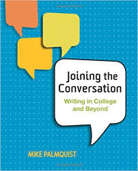 Joining the Conversation Writing in College and Beyond by Mike Palmquist