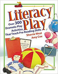 Literacy Play Over 300 Dramatic Play Activities That Teach Pre-Reading Skills