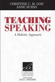 Teaching Speaking A Holistic Approach by Christine C M Goh and Anne Burns