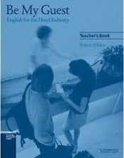CAMBRIDGE Be My Guest - English for the Hotel Industry Teachers Book