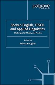 Spoken English TESOL and Applied Linguistics by Rebecca Hughes