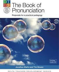The Book of Pronunciation Proposals for a Practical Pedagogy Book - Delta Teacher Development Series