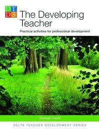 The Developing Teacher Practical Activities for Professional Development - Delta Teacher Development Series