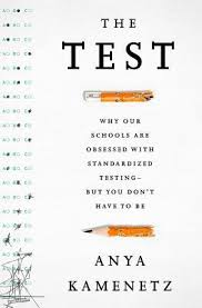 The Test Why Our Schools are Obsessed with Standardized Testing-But You Dont Have to Be