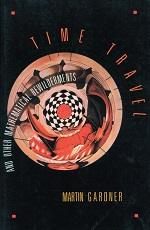 Time Travel and Other Mathematical Bewilderments by Martin Gardner