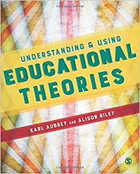 Understanding and Using Educational Theories by Karl Aubrey and Alison Riley