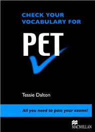 Check Your Vocabulary For PET - Tessie Dalton