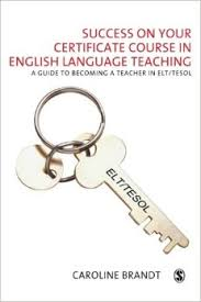 Success on your Certificate Course in English Language Teaching A guide to Becoming a Teacher in ELT-TESOL