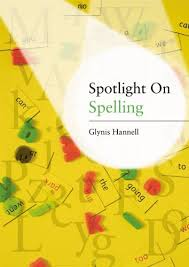 Spotlight on Spelling A Teachers Toolkit of Instant Spelling Activities by Glynis Hannell