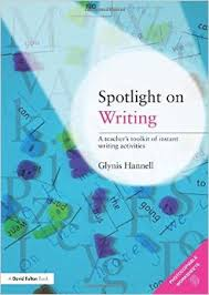 Spotlight on Writing A Teachers Toolkit of Instant Writing Activities by Glynis Hannell