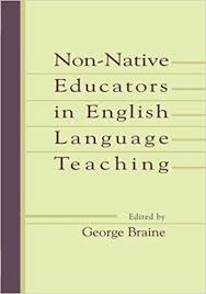 Non-native Educators in English Language Teaching by George Braine 2013