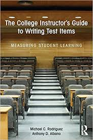 The College Instructors Guide to Writing Test Items Measuring Student Learning