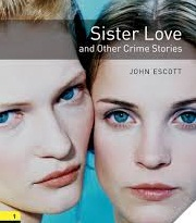 Oxford Bookworms 1 Sister Love and Other Crime Stories