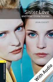 Oxford Bookworms 1 Sister Love and Other Crime Stories Audio