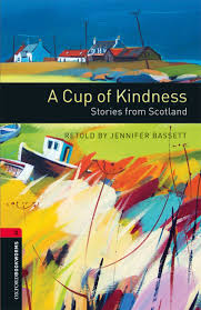 Oxford Bookworms 3 A Cup of Kindness Stories from Scotland