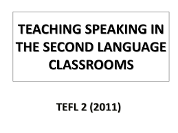 TEACHING SPEAKING IN THE SECOND LANGUAGE CLASSROOMS TEFL 2 (2011)
